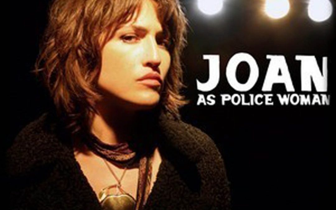 Independent Love Song: Joan As A Police Woman – Real Life